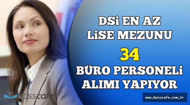 DSİ En En Az Lise Mezunu 34 Büro Personel Alıyor (KPSS 70 Puan Şartı)