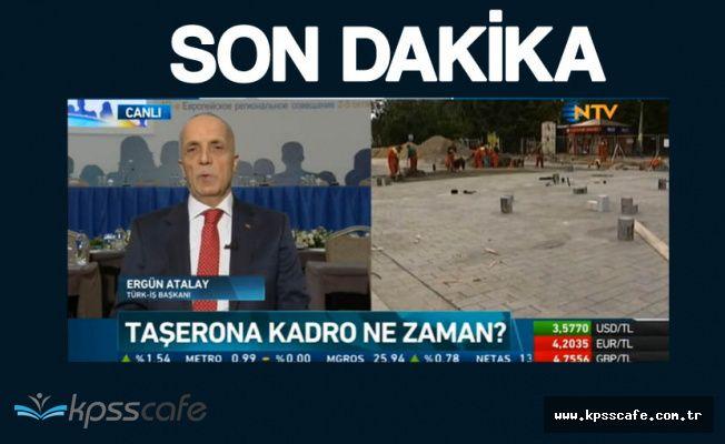 Taşerona Kadro Hakkında Türk-İş'den Son Dakika Açıklamaları 'Taşeronlar Memur Olacak Mı?'