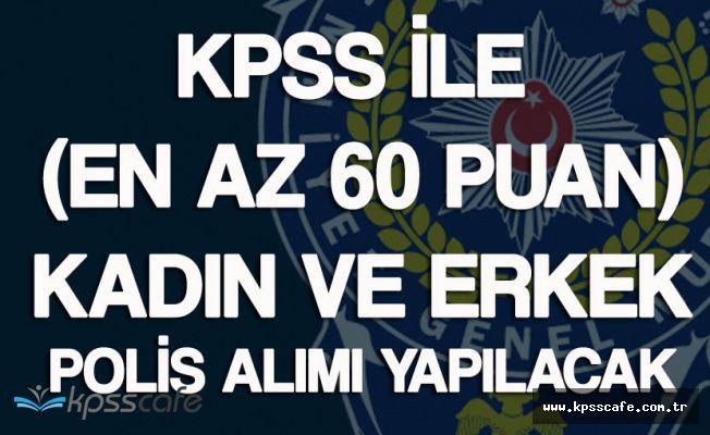 KPSS ile (En az 60 Puan) Polis Alımı Yapılacak ( Kadın ve Erkek) Başvurular Sona Eriyor