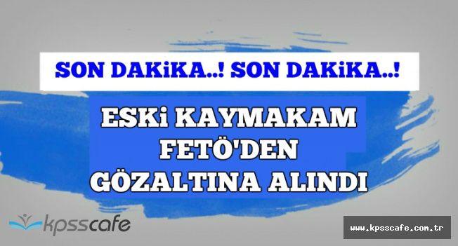 Son Dakika: Eski Kaymakam FETÖ'den Gözaltına Alındı