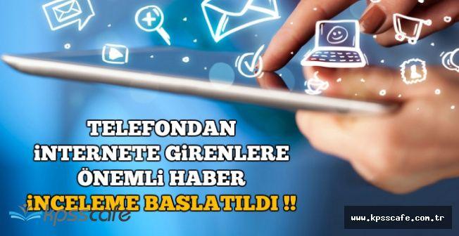 İnceleme Başlatılıyor: Telefondan İnternete Girenler ve WhasApp Kullananlar Dikkat !