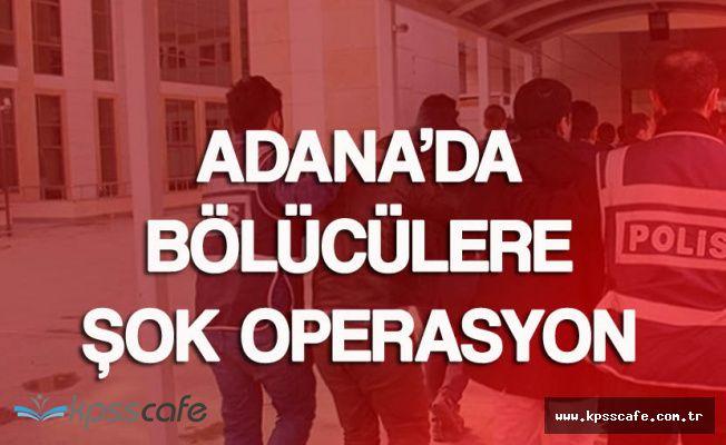 Adana'da Bölücü Teröristlere Şok Operasyon