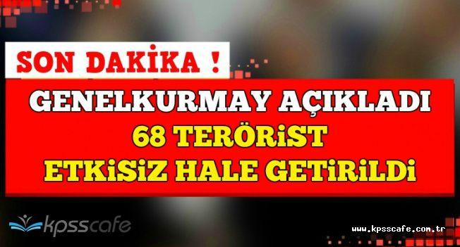 Genelkurmaydan Son Dakika Açıklaması: 68 Terörist Etkisiz hale GetirildH