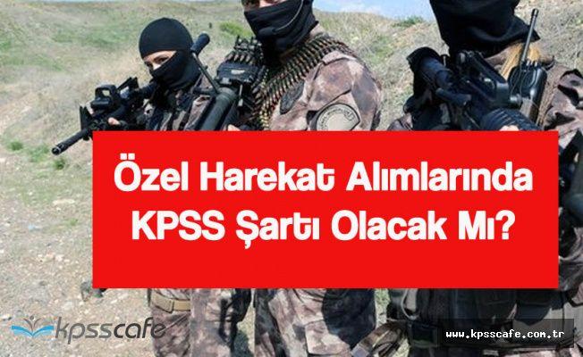 Yeni Polis Özel Harekat Alımlarında KPSS Şartı Olacak İddiası