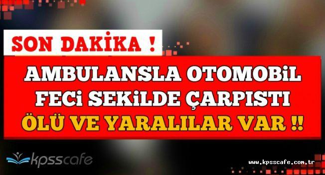 Sivas'ta Ambulans ile Otomobil Çarpıştı: Ölü ve Yaralılar Var