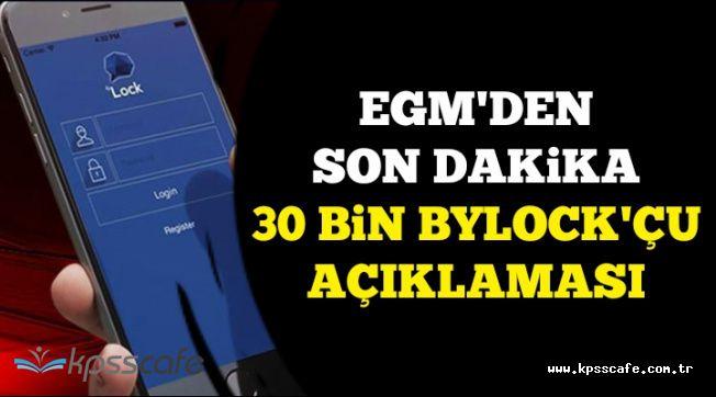 Son Dakika: EGM'den 30 Bin ByLock'çu Açıklaması Geldi