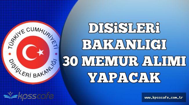 DPB'de Yayımlandı: Dışişleri Bakanlığı 30 Memur Alımı Yapacak