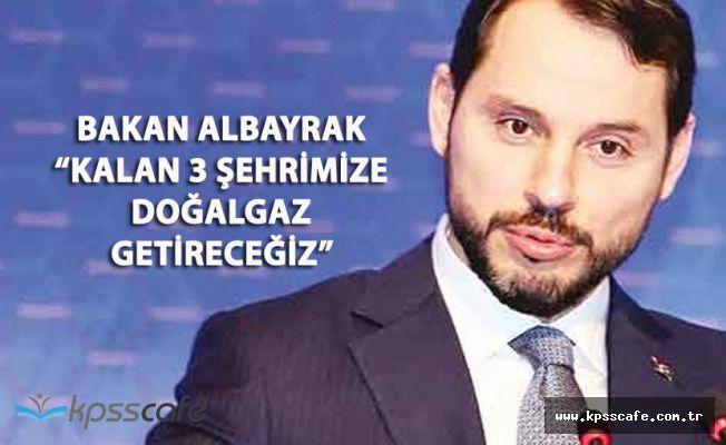 """Bakan Albayrak: """"3 Şehrimize Doğalgaz Getireceğiz"""""""