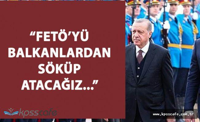 """Cumhurbaşkanı Erdoğan """"FETÖ'yü Balkanlardan da Söküp Atacağız"""""""