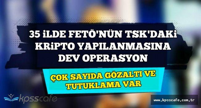 Son Dakika: 35 İlde FETÖ'Nün TSK'daki Kripto Yapılanmasına Dev Operasyon