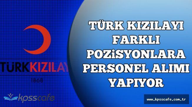 Türk Kızılayı Farklı Pozisyonlara Personel Alımı Yapıyor