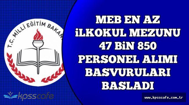 MEB En Az İlkokul Mezunu 47 Bin 850 Personel Alımı Başvuruları Başladı (Başvuru Ekranı)