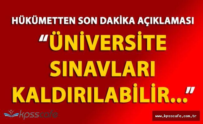 """FLAŞ! Hükümetten Açıklama Geldi """"Üniversiteye Giriş Sınavları Kaldırılabilir Ama..."""""""