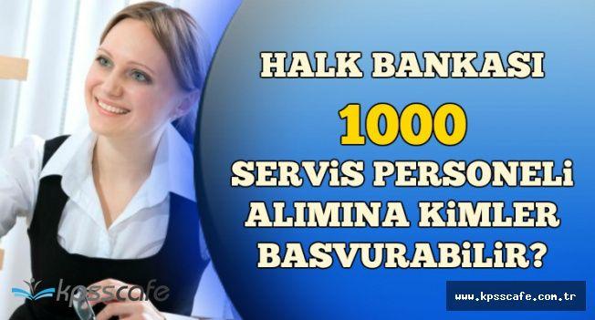 Halk Bankası KPSS'siz 1000 Servis Görevlisi Alıyor-İşte Başvuru Şartları
