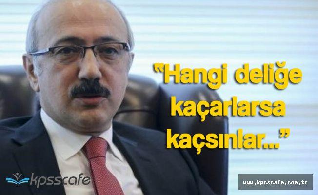 """Kalkınma Bakanı Lütfi Elvan, """"Hangi Deliğe Kaçarlarsa Bulacağız"""""""