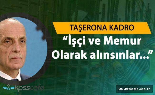 Türk İş'ten Taşeron Çağrısı ' 1 Milyon Taşeron, Kamuda İşçi ve Memur Olarak İstihdam Edilsin'