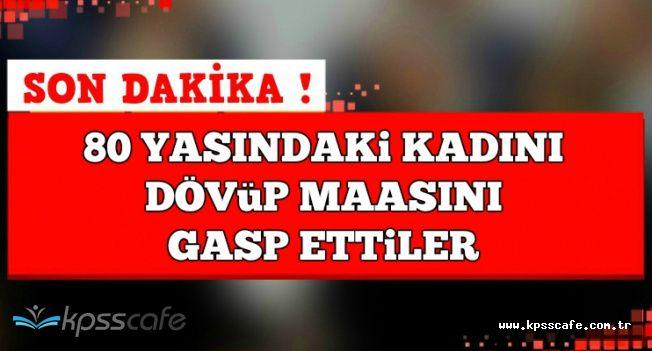 Son Dakika: Eskişehir'de 80 Yaşındaki Kadını Dövüp Maaşını Aldılar
