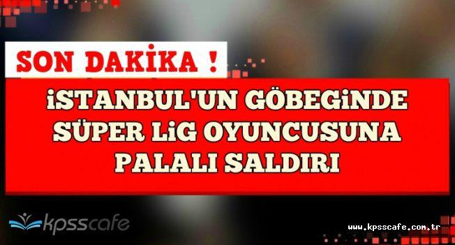 İstanbul'un Göbeğinde Süper Lig Oyuncusu ve Eşine Palalı Saldırı