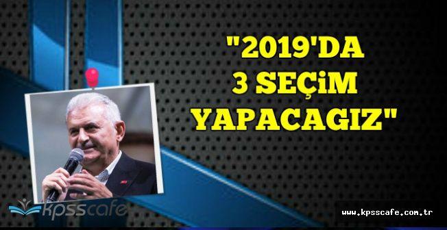 """Başbakan Yıldırım: """"2019'da 3 Seçim Yapacağız"""""""