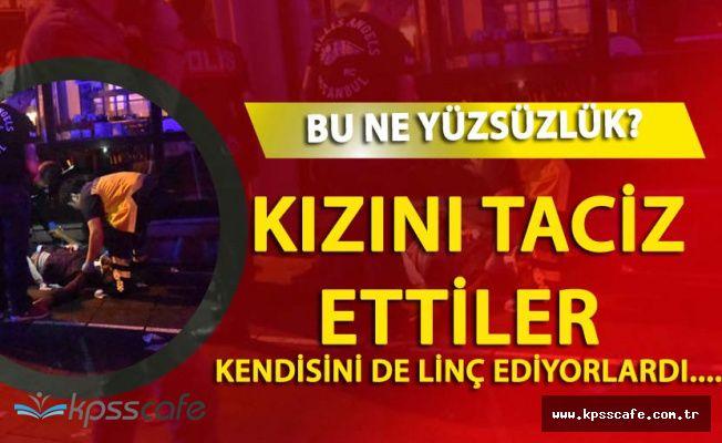 Kadıköy'de Kızının Taciz Edildiğini Söyleyen Babaya Linç Girişimi!