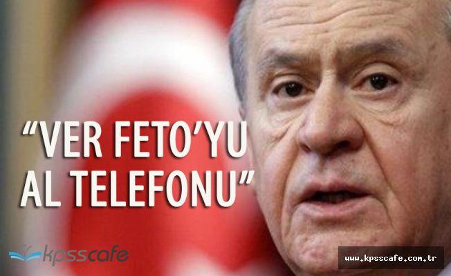"Devlet Bahçeli :"" Ver FETO'yu , Al Telefonu"""