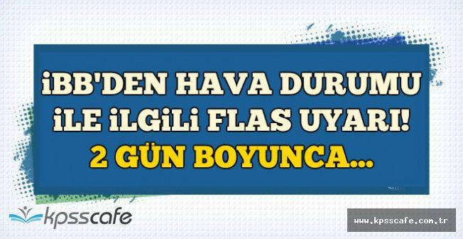 İBB'den İstanbul'da Hava Durumu Açıklaması: 2 Gün Boyunca...