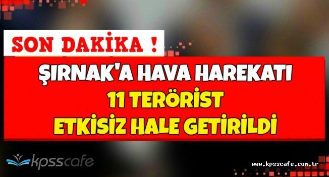 Son Dakika: Şırnak'taki Hava Harekatında 11 Terörist Etkisiz Hale Getirildi