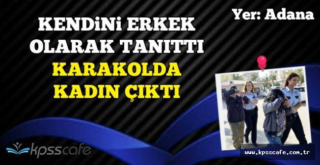 Adana'da Kendini Erkek Olarak Tanıtan Dolandırıcı Karakolda Kadın Çıktı