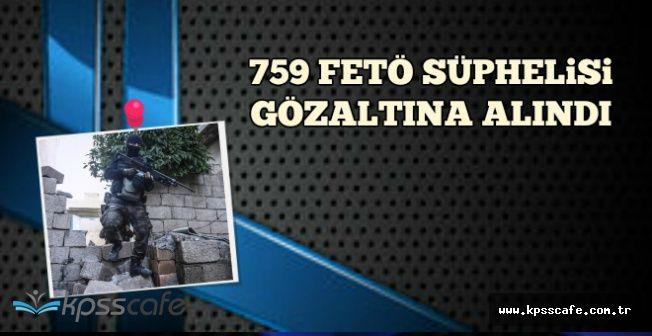 Türkiye Geneli Dev Operasyon: 759 FETÖ Şüphelisi Gözaltında