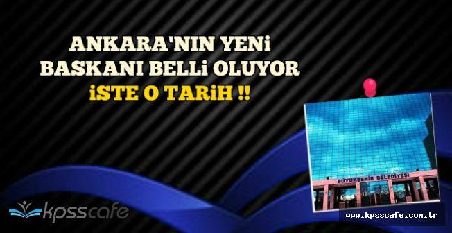 Ankara'nın Yeni Belediye Başkanı Belli Oluyor-İşte Seçim Tarihi