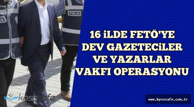 FETÖ'nün Gazeteciler ve Yazarlar Vakfı Yapılanmasına Dev Operasyon
