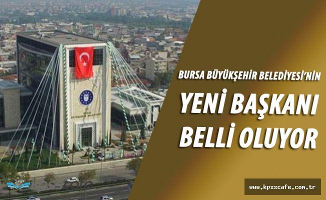 Bursa Büyükşehir Belediyesi'nin Yeni Başkanı Belli Oluyor