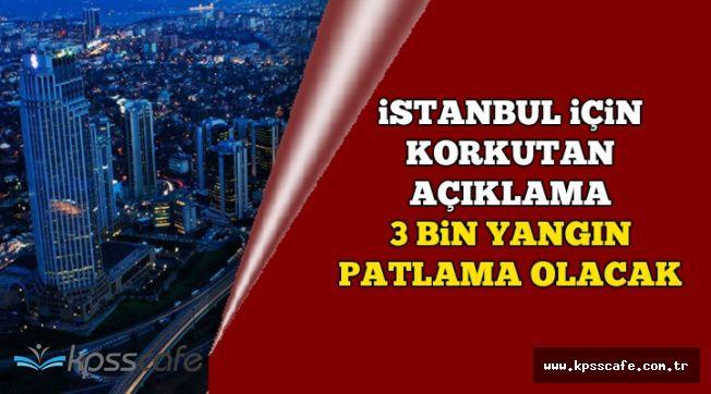 İstanbul İçin Korkutan Açıklama: 3 Bin Yangın ve Patlama Olacak