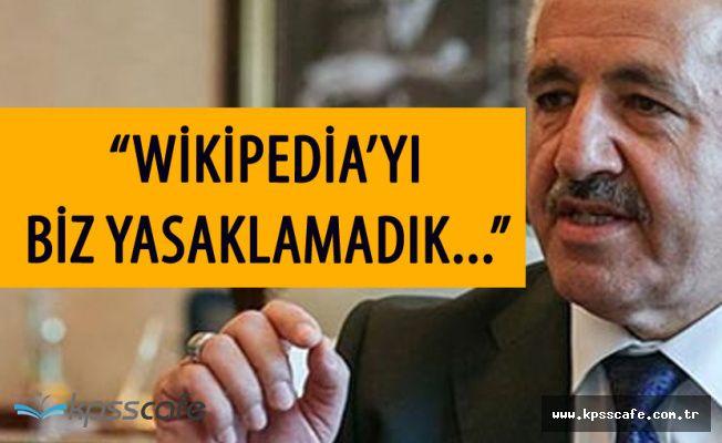 """Ulaştırma Bakanı Arslan :"""" Wikipedia'yı Biz Yasaklamadık"""""""