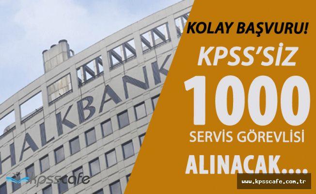 İnternetten Başvuru Fırsatı! Halk Bankası KPSS Şartı Aranmaksızın 1000 Servis Görevlisi Alacak!