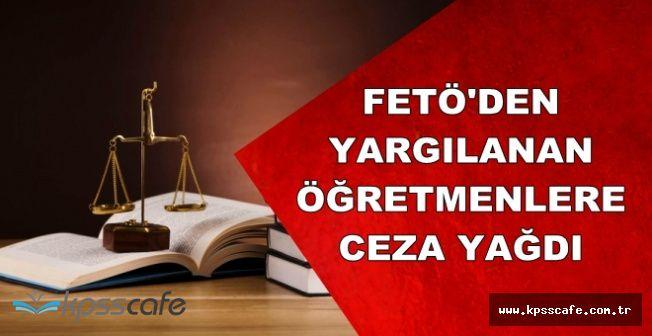 FETÖ'den Yargılanan Öğretmenlere Ceza Yağdı