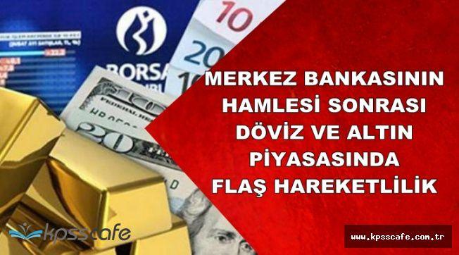 Merkez Bankasının Hamlesi Sonrası Piyasalarda Hareketlilik (Güncel Döviz Kuru ve Altın Fiyatları)