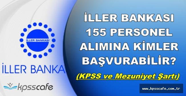 İller Bankası 155 Personel Alımına Kimler Başvurabilir-İşte KPSS ve Mezuniyet Şartı