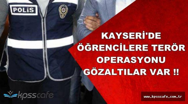Kayseri'de Öğrencilere Terör Operasyonu: Gözaltılar Var !