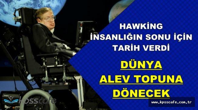 Hawking Dünyanın Sonu İçin Tarih Verdi: Dünya Alev Topuna Dönecek