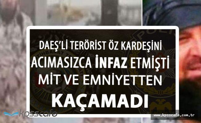Öz Kardeşini İnfaz Eden DAEŞ Militanı Kayseri'de Yakalandı