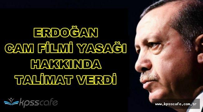 Cumhurbaşkanı Erdoğan'dan Cam Filmi Yasağı Talimatı