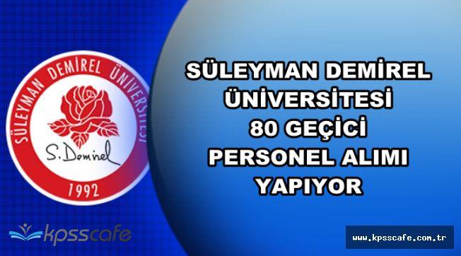 İlan Yayımlandı: Süleyman Demirel Üniversitesi 80 Geçici Personel Alımı Yapacak
