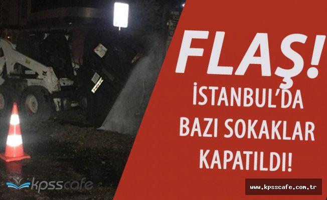 Flaş ! İstanbul'da NATO Boru Hattı Delindi! Sokaklar Kapatıldı