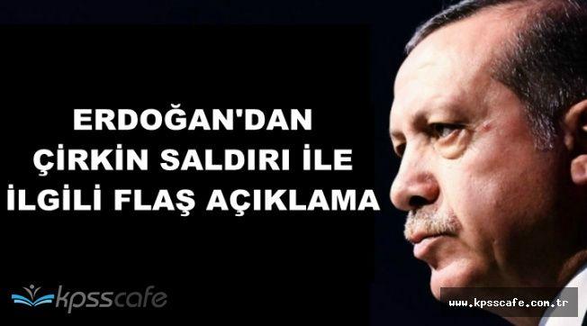 Erdoğan'dan Çirkin Saldırı İle İlgili Flaş Açıklama