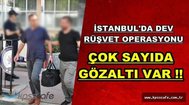 İstanbul'da Dev Rüşvet Operasyonu: Çok Sayıda Gözaltı Var
