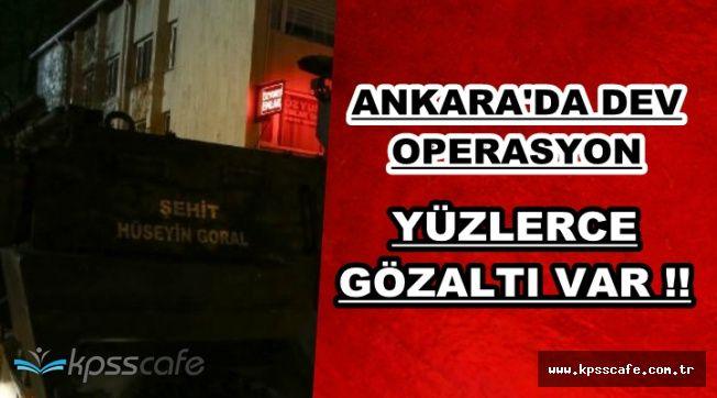 Son Dakika: Ankara'da Dev Operasyon: Yüzlerce Gözaltı Var