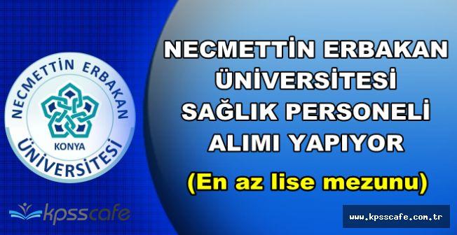 Necmettin Erbakan Üniversitesi En Az Lise Mezunu Sağlık Personeli Alıyor