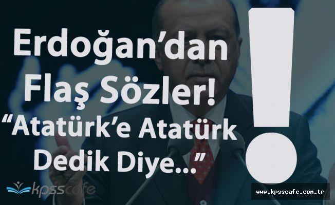 """Cumhurbaşkanı """"Atatürk'e Atatürk Dedik Diye..."""""""