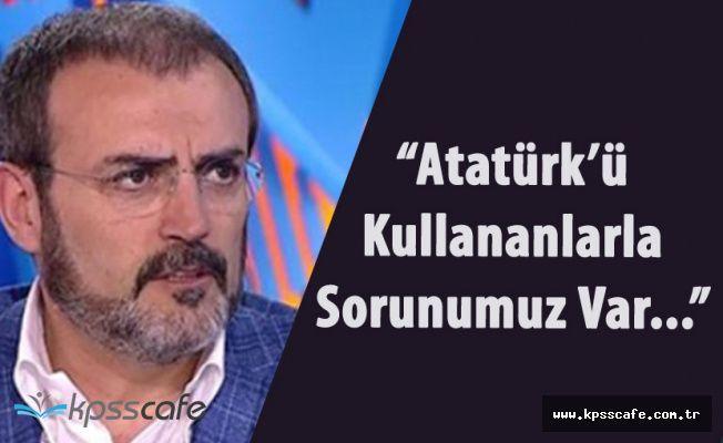 """AK Parti Sözcüsü Ünal :"""" Atatürk'ü Kullananlarla Sorunumuz Var'"""